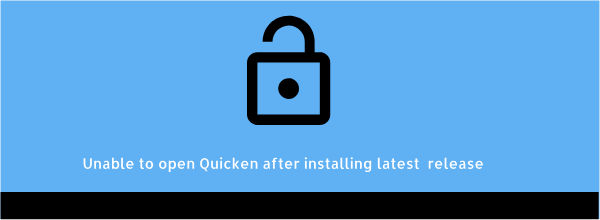 Unable to open Quicken after installing the latest release