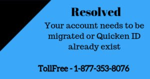 Your account needs to be migrated or Quicken ID already exist (2016, 2017, 2018)