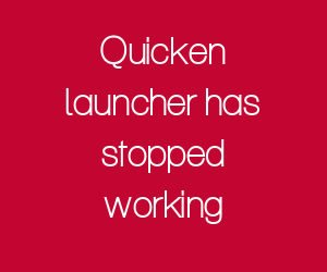 Quicken launcher has stopped working